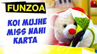 KOI MUJHE MISS NAHI KARTA - Very Funny Hindi Song   Nobody Misses Me   Funzoa Mimi Teddy Viral Songs