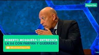Después de Todo: Roberto Mosquera sobre Pizarro, Farfán y Guerrero | *ENTREVISTA*
