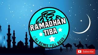 DJ RAMADHAN TIBA 2019    FULL BASS DAN REMIX