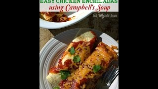 Easy Chicken Enchiladas Recipe Using Campbell's Soups For Easy Cooking
