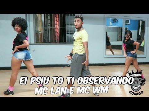 Ei Psiu To Ti Observando - MC Lan e MC WM  - Tum Tum Balançando COREOGRAFIA