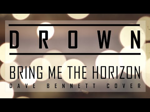 DROWN - Bring Me The Horizon (Dave Bennett Cover)