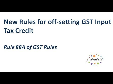 New Rules For Off Setting Gst Input Tax Credit Rule 88a Of