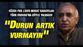 Sözde PKK lideri Murat Karayılan Türk Ordusuna yalvardı Durun artık vurmayın