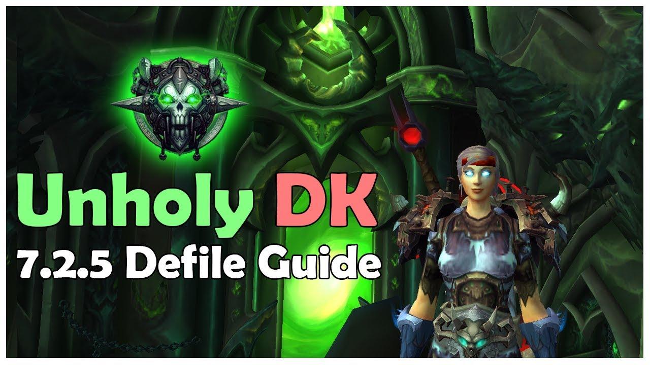 Wow Legion 7 2 5 Unholy Dk Defile Pve Guide In Depth Youtube