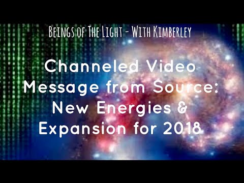 Channeled Video Message from Source: New Energies & Expansion for 2018