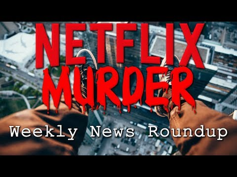 Netflix Murder! - Weekly News Roundup