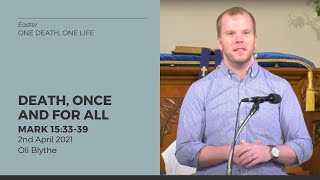 Death, Once And For All (Mark 15:33-39) 2 April 2021