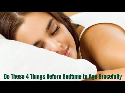4 Things You Must Do Before Bedtime to Age Gracefully
