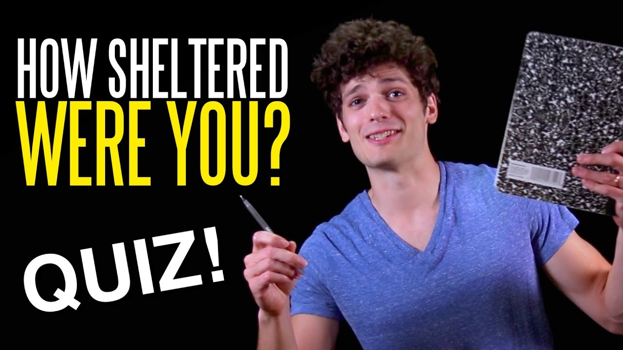 How SHELTERED Were You?! (Take Our Quiz!)