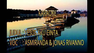 KARAOKE LAGU ROHANI-YESUS AKU CINTA-ASMIRANDA & JONAS RIFANNO