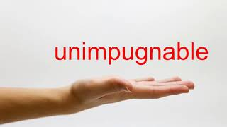 How to Pronounce unimpugnable - American English