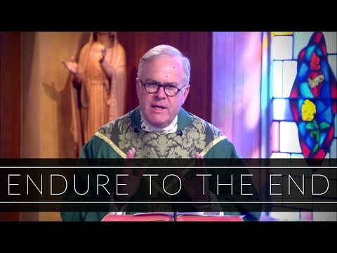 Endure To The End | Homily: Father Michael Drea