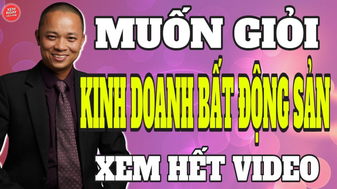 Muốn giỏi kinh doanh mua bán bất động sản nhất định xem hết video này I Phạm Văn Nam