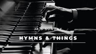 JK Sunday Hymns and Things 08/02/2020