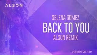 Selena Gomez - Back To You (Alson Remix) [Future House]