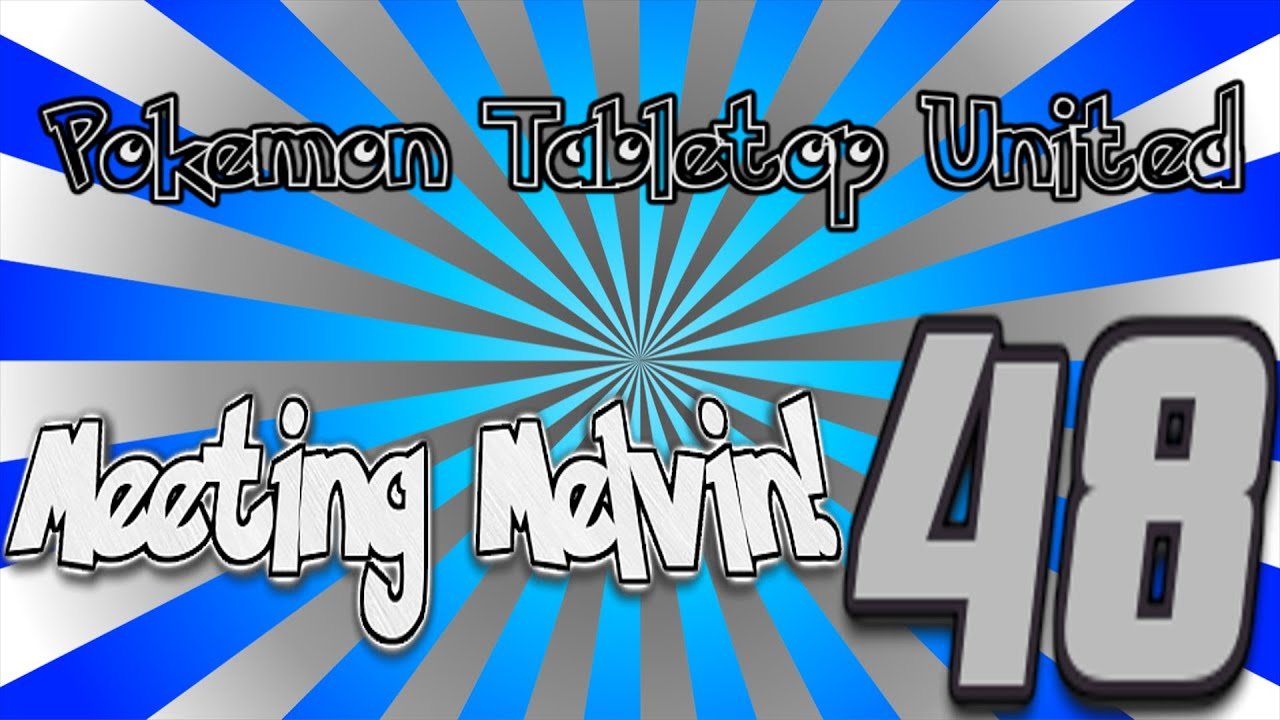 Pokemon Tabletop United - Sylva Rising - Ep.48 Meeting ...