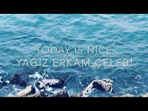 Today Is Nice -Yağız Erkam Çelebi-