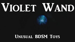 Violet Wand Tutorial ⚡ Kinky Electro Play - Unusual BDSM Toys