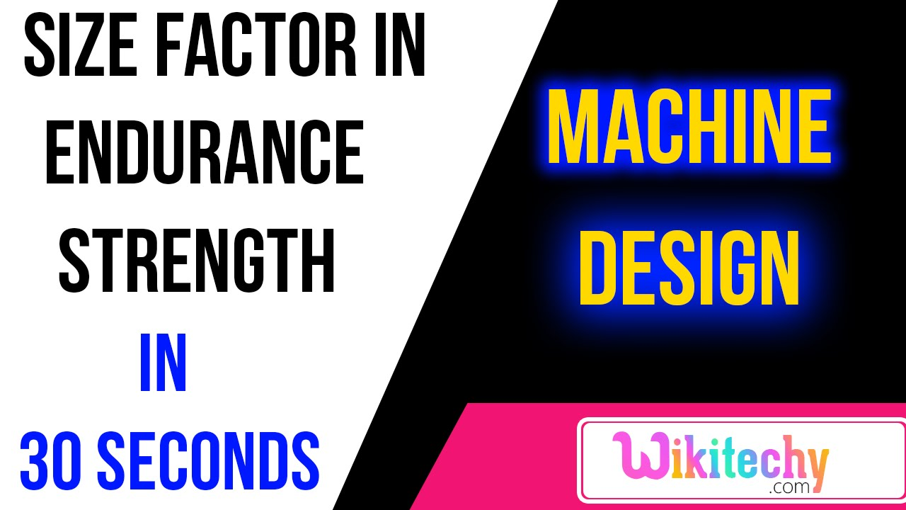 explain size factor in endurance strength machine design explain size factor in endurance strength machine design interview questions and answers