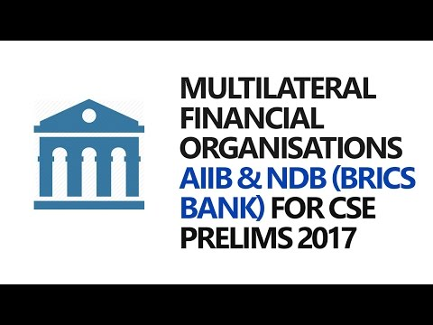 For UPSC CSE Prelims: Multilateral Financial Organisations - AIIB & NDB (BRICS Bank)