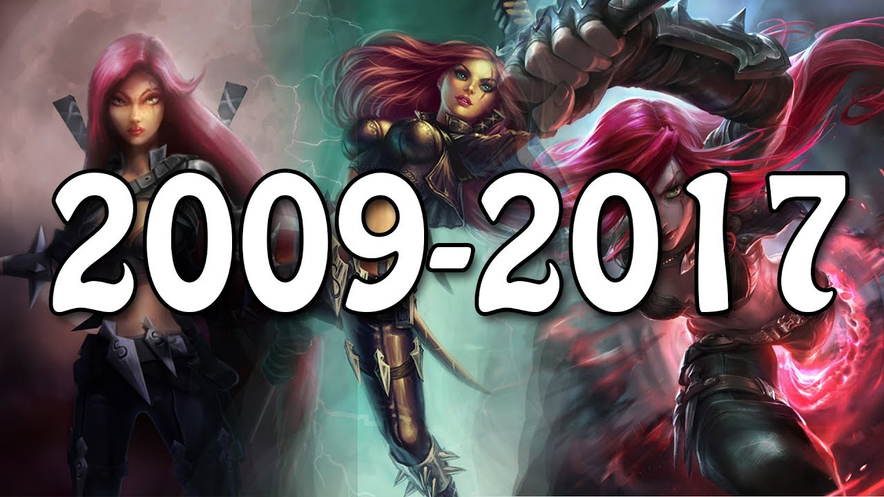 The Evolution Of Katarina 2009 2017 League Of Legends Youtube