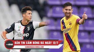 Bản tin Cảm Bóng Đá ngày 12/7 | Ronaldo toả sáng cứu Juventus; Messi tiếp tục lập kỷ lục mới