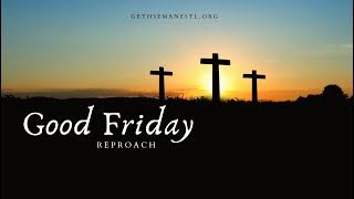 Good Friday Reproach - April 2, 2021
