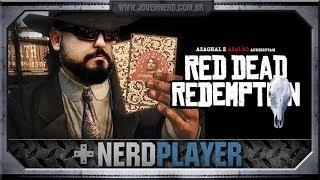Red Dead Redemption - Tudo por dinheiro | NerdPlayer 122