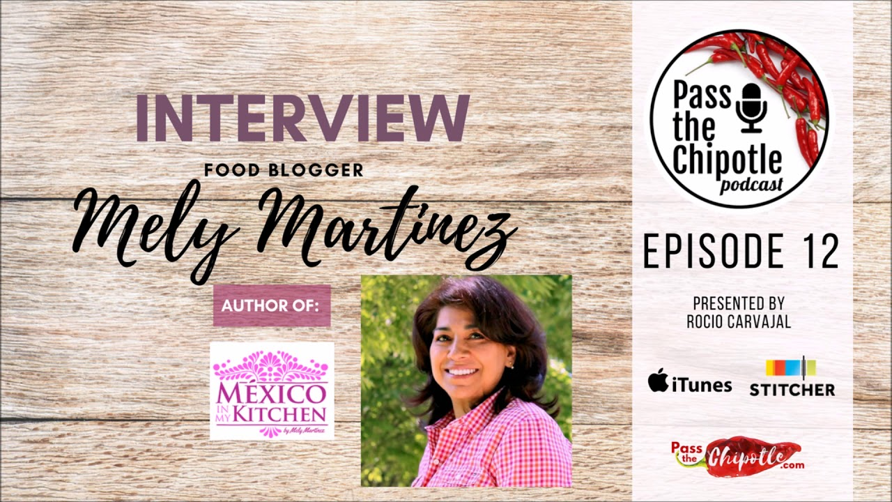 Interview With Mely Martinez Author Of The Blog Mexico In My Kitchen Ep 12