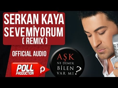 Serkan Kaya - Sevemiyorum - Remix Versiyon - ( Official Audio )
