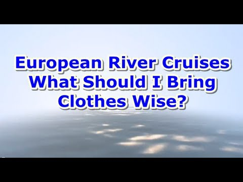 Europe River Cruises What Should I Bring Clothes Wise