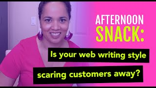 Afternoon Snack: Is your website writing style scaring customers away?