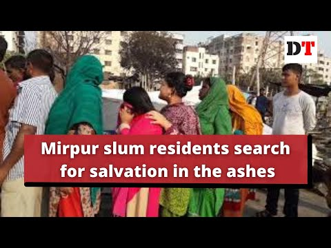 Mirpur slum residents search for salvation in the ashes