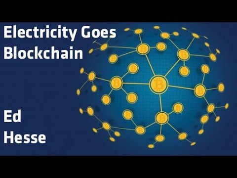 """Electricity Goes Blockchain"" - Ed Hesse"