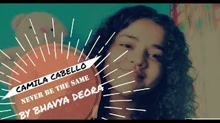 Never Be The Same(Camila Cabello) | Cover By - Bhavya Deora