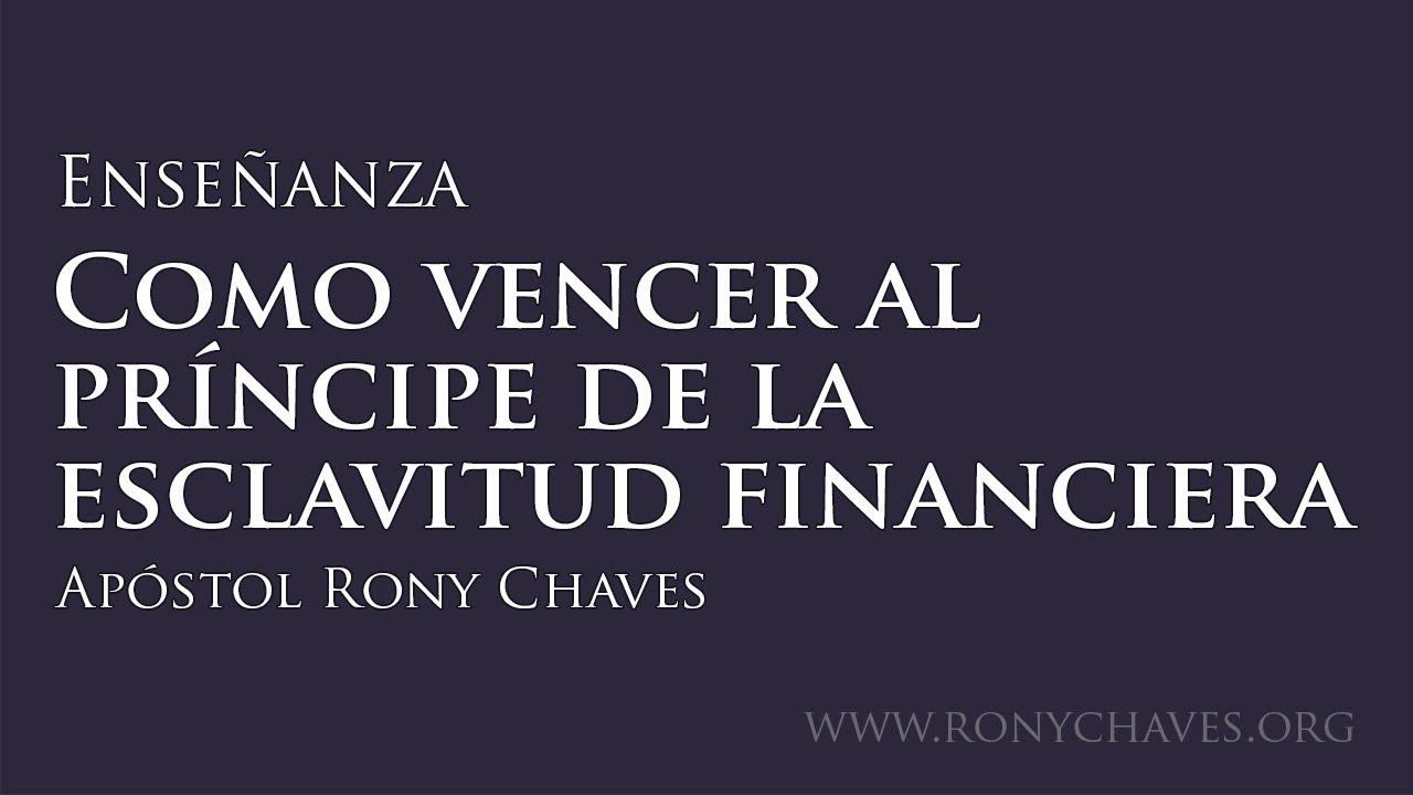 Como vencer al principe de la esclavitud financiera - Apóstol Rony Chaves