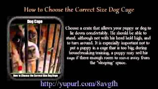 How To Choose The Correct Size Dog Cage