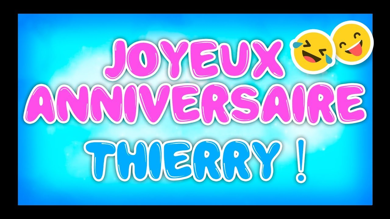 Joyeux Anniversaire Thierry Happy Birthday Youtube