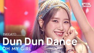 OH MY GIRL(오마이걸) - Dun Dun Dance @인기가요 inkigayo 20210523