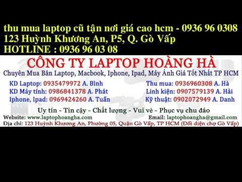 Thu Mua Laptop Cũ Tận Nhà Mr.Hà - 0936 96 03 08