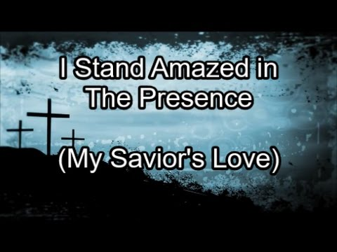 I Stand Amazed in The Presence - Hymn (Lyrics)