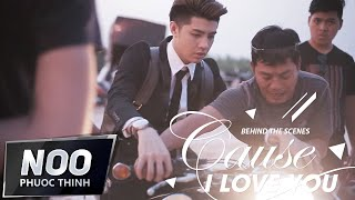 Cause I Love You | Noo Phước Thịnh | Behind The Scene