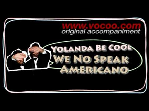 Yolanda Be Cool - We No Speak Americano (Karaoke/original accompaniment / Instrumental / lyrics)