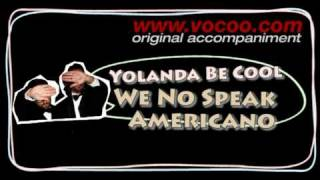 Yolanda Be Cool - We No Speak Americano (Karaoke/original accompaniment / Instrumental / lyrics)