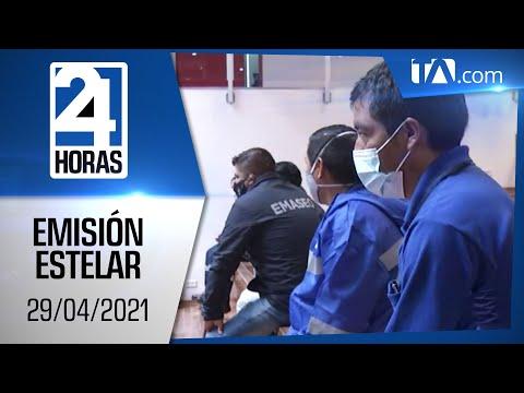 Noticias Ecuador: Noticiero 24 Horas, 29/04/2021 (Emisión Estelar)