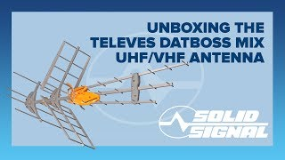 Ultimate unboxing: Televes DATBOSS MIX UHF/VHF antenna