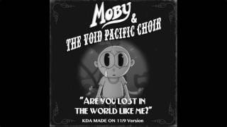 Moby & The Void Pacific Choir - Are You Lost In The World Like Me? (KDA Made on 11/9 Version)