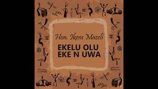 Hon. Ikem Mazeli - Ekelu Olu Eke (Official Audio)
