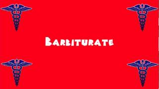 Pronounce Medical Words ― Barbiturate